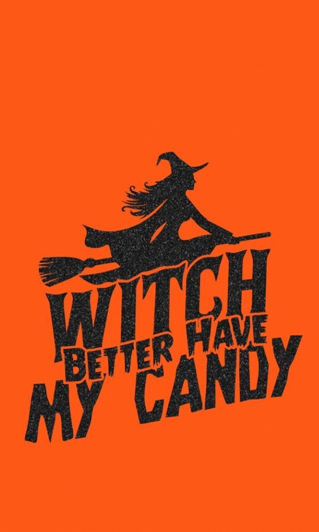 Witch Better Have My Candy Halloween Fall Holiday Wallpaper Iphone Backgrou Halloween Wallpaper Iphone Halloween Wallpaper Iphone Backgrounds Holiday Wallpaper