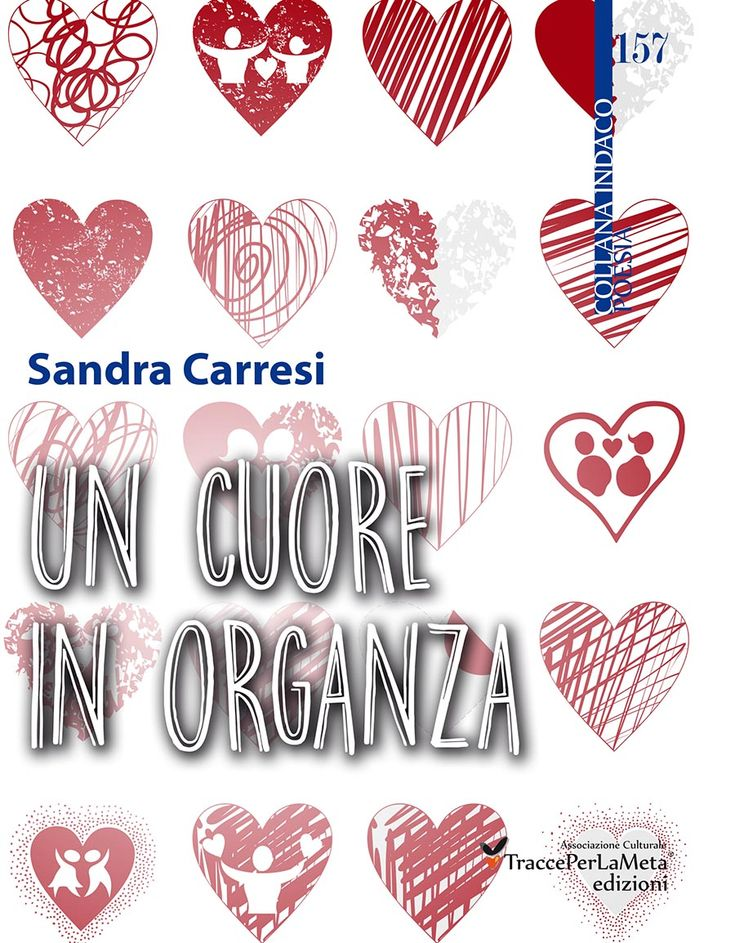 """L'immaginazione di un esprimere forte e pulsante chiuso nella delicatezza e nella trasparenza di una parola essenziale, quella della verità.  Esce """"Un cuore in organza"""" di Sandra Carresi"""