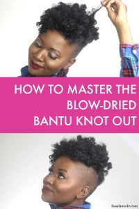 Now THIS Is How you Master the Blow-Dried Bantu Knot Out - Lisa a la mode