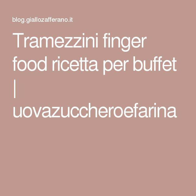Tramezzini finger food ricetta per buffet   uovazuccheroefarina