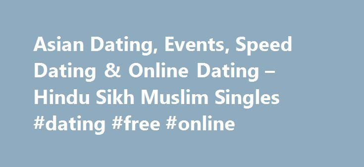 Asian Dating, Events, Speed Dating & Online Dating – Hindu Sikh Muslim Singles #dating #free #online http://dating.remmont.com/asian-dating-events-speed-dating-online-dating-hindu-sikh-muslim-singles-dating-free-online/  #british singles dating # Cookies blocked Asian Single Solution is the largest events and dating website for single British born Indian Asian professionals. We have over 30,000 single Asians using the site every month, viewing three million pages. We started … Continue…