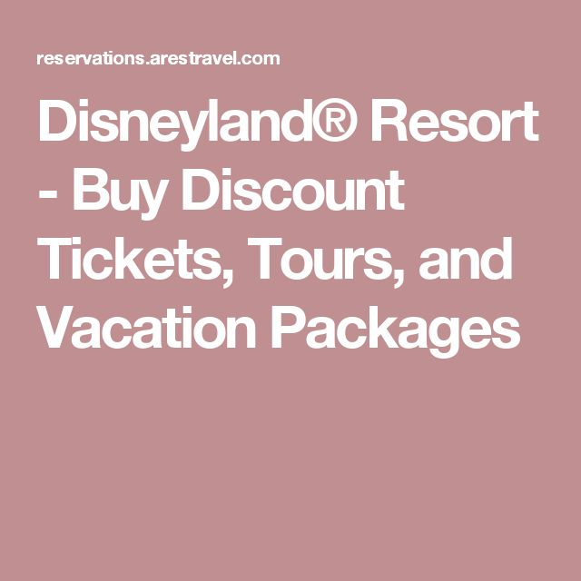 Disneyland® Resort - Buy Discount Tickets, Tours, and Vacation Packages