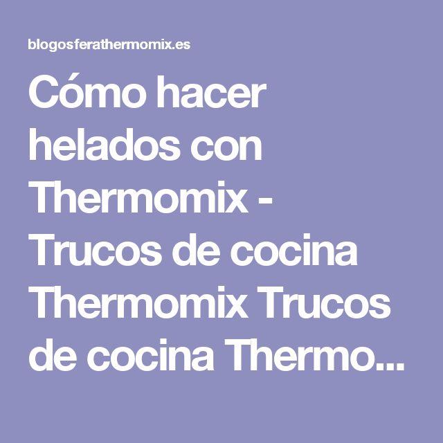 Cómo hacer helados con Thermomix - Trucos de cocina Thermomix Trucos de cocina Thermomix
