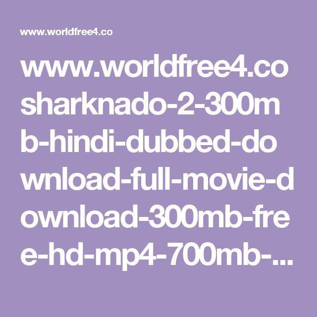 www.worldfree4.co sharknado-2-300mb-hindi-dubbed-download-full-movie-download-300mb-free-hd-mp4-700mb-khatrimaza
