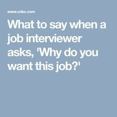 What to say when a job interviewer asks, 'Why do you want this job?'