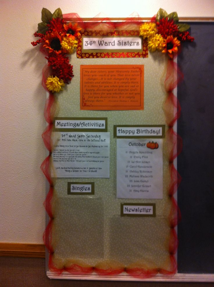 Church bulletin board: Fall theme Fall theme Relief Society (church) bulletin board.  Use clear sheet protectors for different categories of information so announcements can easily be updated without having to redesign entire board.  Use fabric as background rather than paper, it lasts longer & looks better, & a good neutral tone can be used through all seasons.  I used a pale neutral green.    Decorations, (ribbon tulle, flowers, etc) can be updated each season for a fresh new look without…