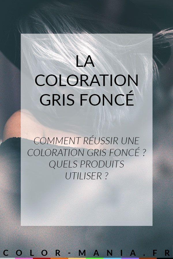 Comment Reussir Une Coloration Gris Fonce Coloration Grise
