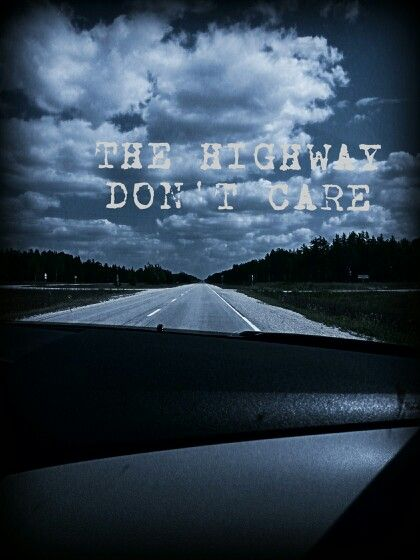 """""""The highway don't care"""""""