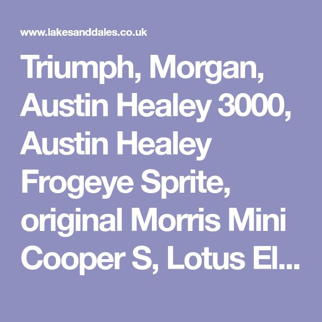 Triumph, Morgan, Austin Healey 3000, Austin Healey Frogeye Sprite, original Morris Mini Cooper S, Lotus Elise and Classic Car Hire By Lakes And Dales Car Hire