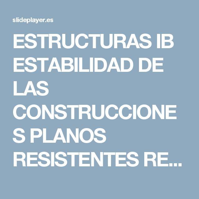 ESTRUCTURAS IB ESTABILIDAD DE LAS CONSTRUCCIONES PLANOS RESISTENTES REGULARIDAD ESTRUCTURAL. - ppt descargar