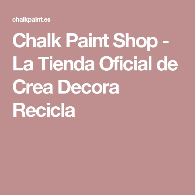 Chalk Paint Shop - La Tienda Oficial de Crea Decora Recicla