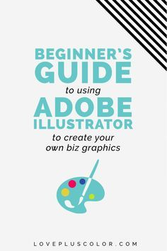 Beginner's Guide To Using Adobe Illustrator To Create Your Own Biz Graphics. Learn how to set-up your files + artboards and the fundamentals that will get your started becoming a design wiz in your biz + a couple design tips along the way - LOVE PLUS COLOR