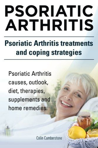 Download Psoriatic Arthritis. Psoriatic Arthritis treatments and coping strategies. Psoriatic Arthritis causes outlook diet therapies supplements and home remedies. ebook free by Colin Cumberstone in pdf/epub/mobi