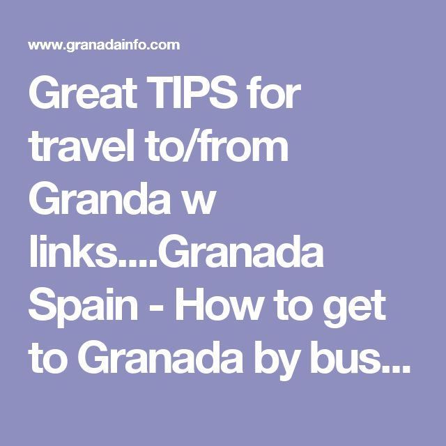 Great TIPS for travel to/from Granda w links....Granada Spain - How to get to Granada by bus, train, plane, taxi, etc.
