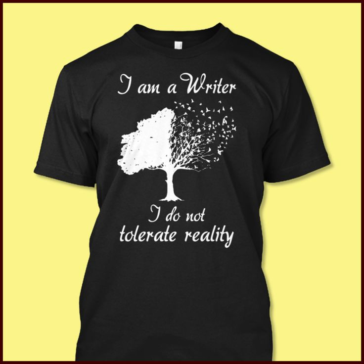 I Am A Writer Do Not Tolerate Reality