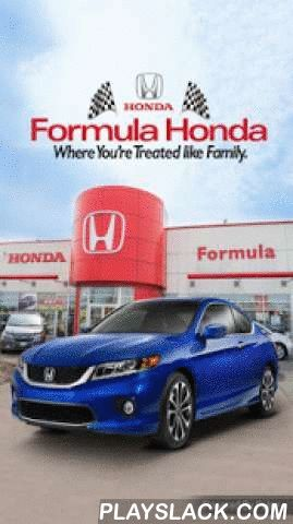 Formula Honda  Android App - playslack.com ,  Formula Honda was established in 1987 as one of the Top 5 Honda dealers in Ontario for new and used car sales. Formula Honda Mobile app allows customers to connect and communicate with the dealership on a regular basis. Features include scheduling service appointments, browse inventory, keep track of rewards points, receive alerts on deals & promotions, access to Dealership information including Directions, Roadside Assistance, Staff…
