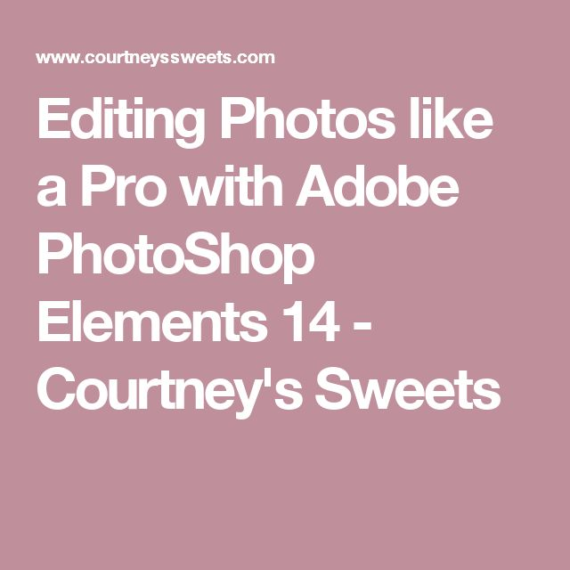 Editing Photos like a Pro with Adobe PhotoShop Elements 14 - Courtney's Sweets