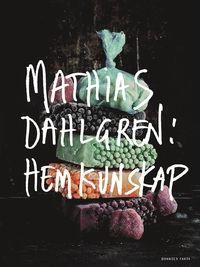Mathias Dahlgren: hemkunskap (häftad)