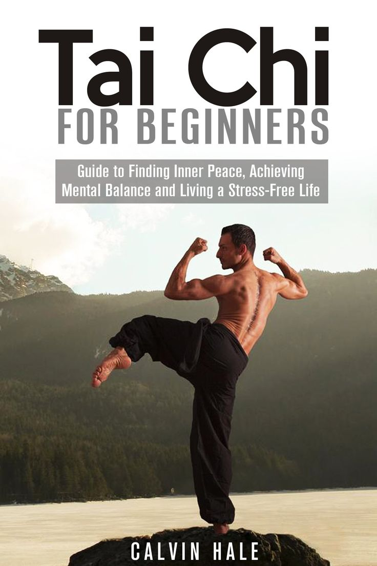 Tai Chi for Beginners: Guide to Finding Inner Peace, Achieving Mental Balance and Living a Stress-Free Life (Martial Arts)