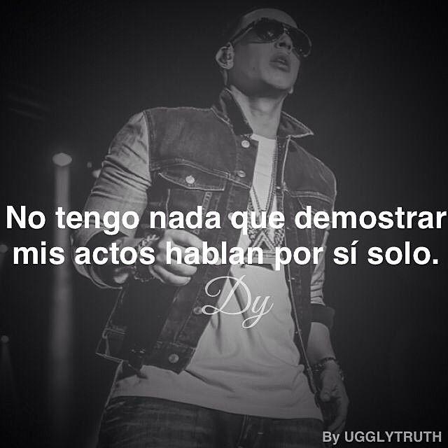 No tengo nada que demostrar, mis actos hablan por sí solo. -Daddy Yankee // Quote
