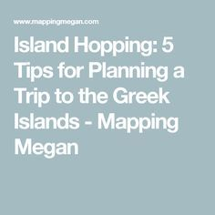 Island Hopping: 5 Tips for Planning a Trip to the Greek Islands - Mapping Megan