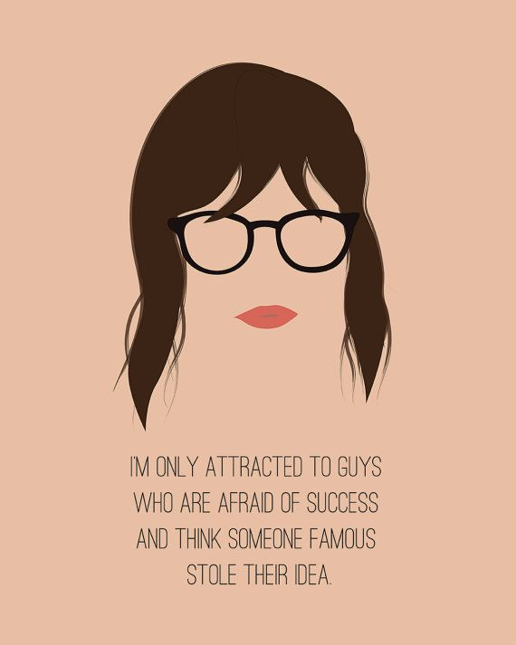 A minimalistic poster of Jess from New Girl. Poster says: Im only attracted to guys who are afraid of success and think someone famous stole