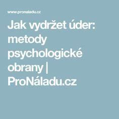 Jak vydržet úder: metody psychologické obrany | ProNáladu.cz