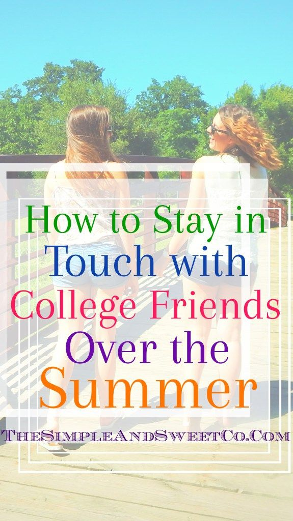 Stay in Touch with College Friends Over Summer. Don't let out of sight out of mind steal away your friends this summer. Here are 8 ways to keep in touch when you're at opposite ends of the state/country world whatever! Share this with a friend you don't want to lose touch with! <3