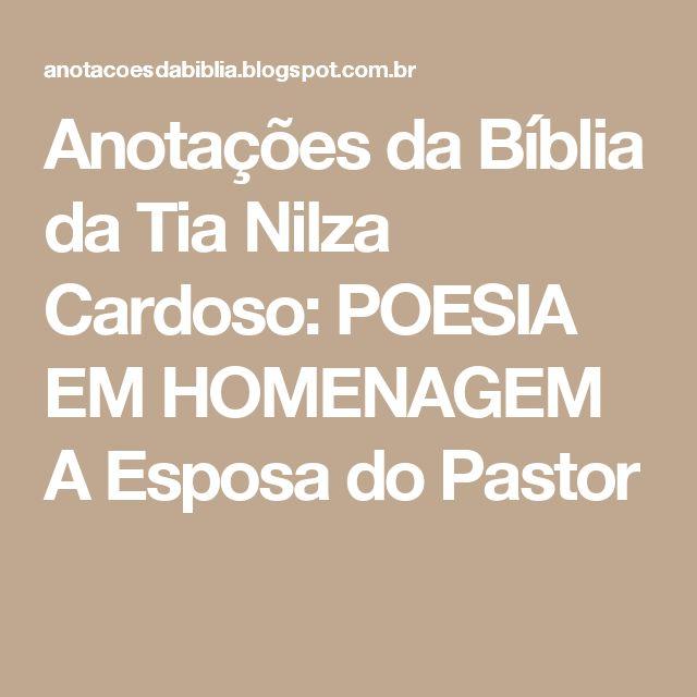 Anotações da Bíblia da Tia Nilza Cardoso: POESIA EM HOMENAGEM A Esposa do Pastor