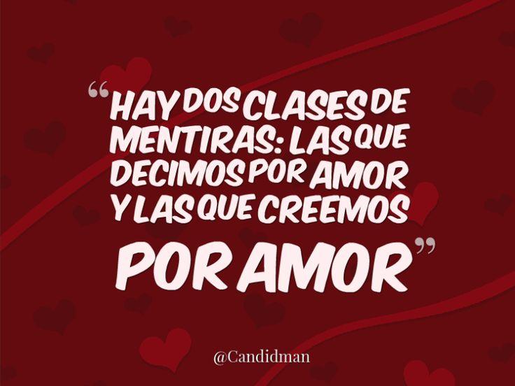Hay dos clases de mentiras: Las que decimos por amor y las que creemos por amor.  @Candidman   #Frases Amor Candidman @candidman