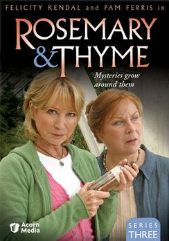 'Rosemary & Thyme', Felicity Kendal, Pam Ferris - fabulous Murder Mysteries set in opulent gardens starring two charming super sleuths.