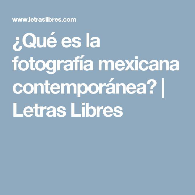 ¿Qué es la fotografía mexicana contemporánea? | Letras Libres
