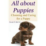 All about Puppies - Choosing and Caring for a Puppy