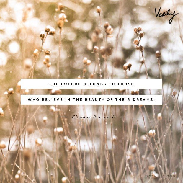 The future belongs to those who believe in the beauty of their dreams.--Eleanor Roosevelt #dailydose (photo: Julia Hem...