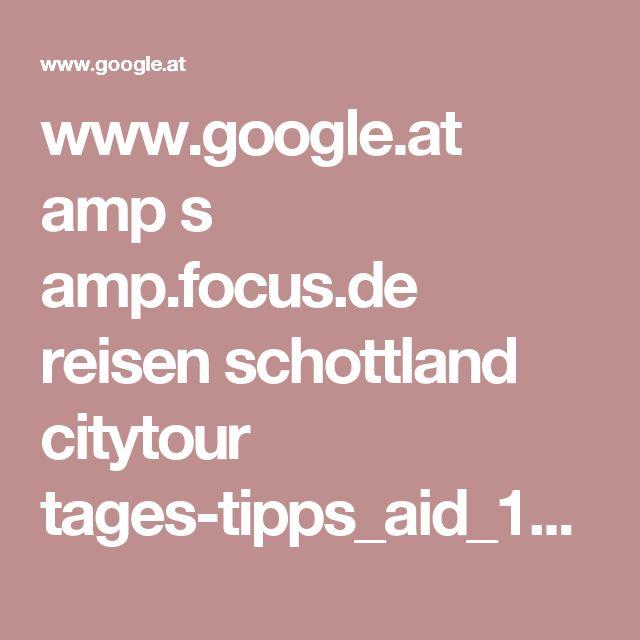 www.google.at amp s amp.focus.de reisen schottland citytour tages-tipps_aid_16426.html