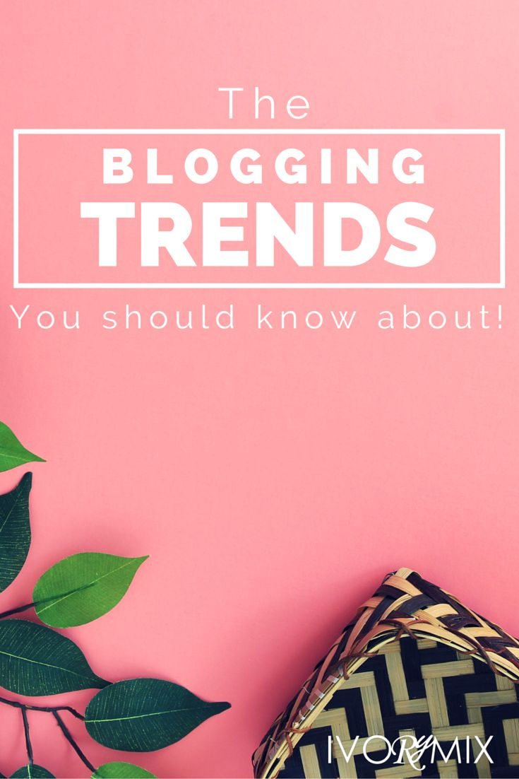 The blogging trends you should know about