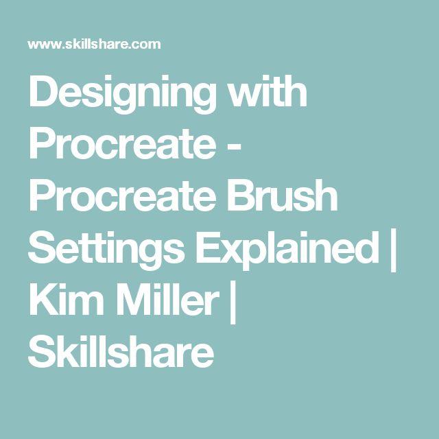 Designing with Procreate - Procreate Brush Settings Explained   Kim Miller   Skillshare