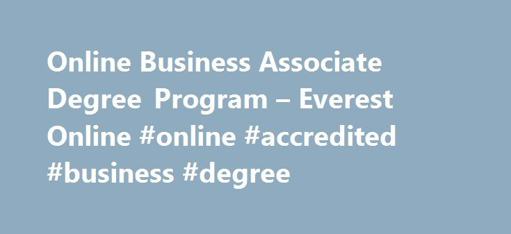 Online Business Associate Degree Program – Everest Online #online #accredited #business #degree http://massachusetts.nef2.com/online-business-associate-degree-program-everest-online-online-accredited-business-degree/  # Online Business Associate Degree Program Program Overview The Business Associate degree program provides you with hands-on training with technology that s used in business, accounting and finance. Business Associate Degree Courses You'll gain a solid business foundation with…