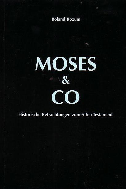 Moses & Co Historische Betrachtungen zum Alten Testament Religion * Roland Rozum