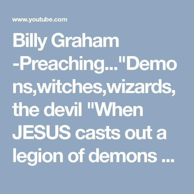 "Billy Graham -Preaching...""Demons,witches,wizards,the devil ""When JESUS casts out a legion of demons - YouTube"