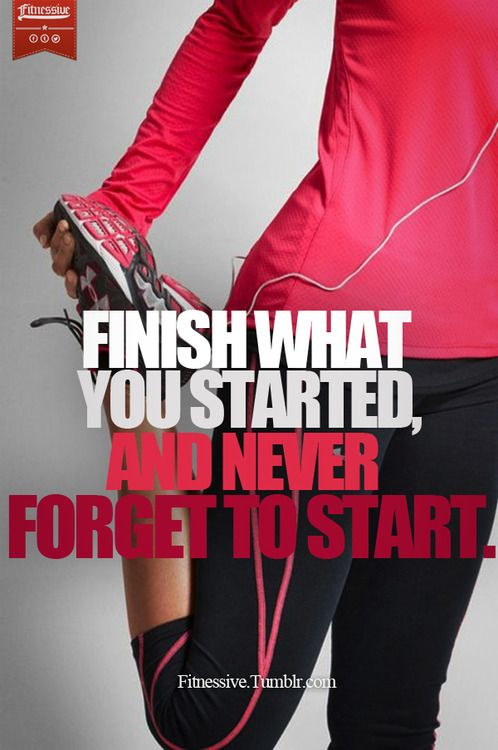 Finish What You Started And Never Forget To Start