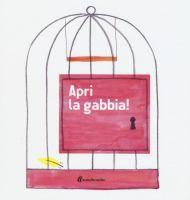 Apri la gabbia! / [di Silvia Borando