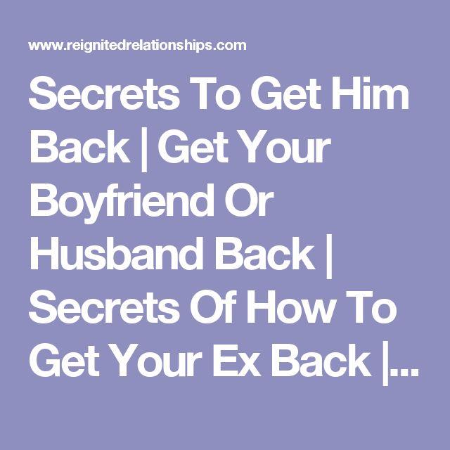 Secrets To Get Him Back | Get Your Boyfriend Or Husband Back | Secrets Of How To Get Your Ex Back | Win Back Lost Love | Reignited Relationships