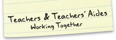 Teachers and Teachers' aides Working Together.