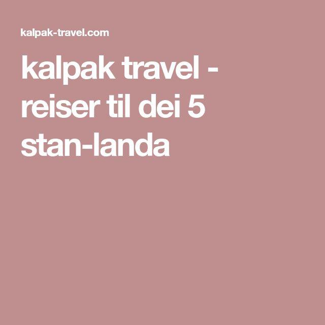 kalpak travel - reiser til dei 5 stan-landa