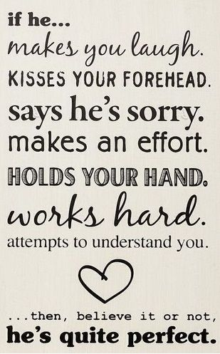 He says sorry attempts to understand me makes an effort and just loves me
