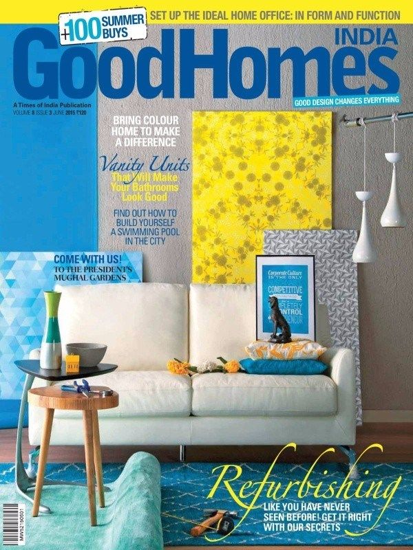 GOOD HOMES MAGAZINE INDIA June 2015 Issue- Refurbishing|Bring colour home to make a difference| Vanity Units| Come with us! To the Presidents Mughal Gardens.  #GoodHomes #SwimmingPool #Bathroom