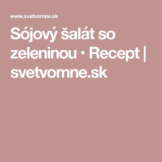 Sójový šalát so zeleninou • Recept | svetvomne.sk