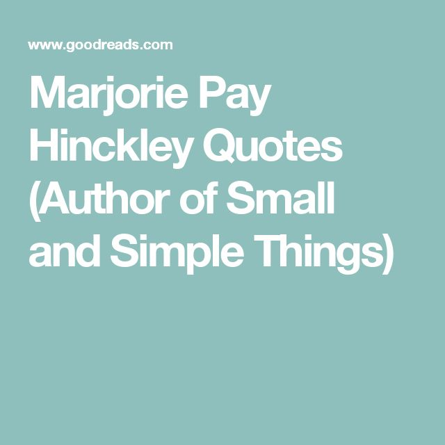 Simple Pinterest Quotes: Marjorie Pay Hinckley Quotes (Author Of Small And Simple