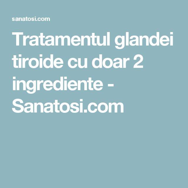 Tratamentul glandei tiroide cu doar 2 ingrediente - Sanatosi.com